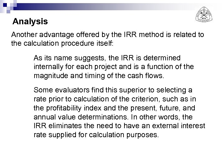 Analysis Another advantage offered by the IRR method is related to the calculation procedure