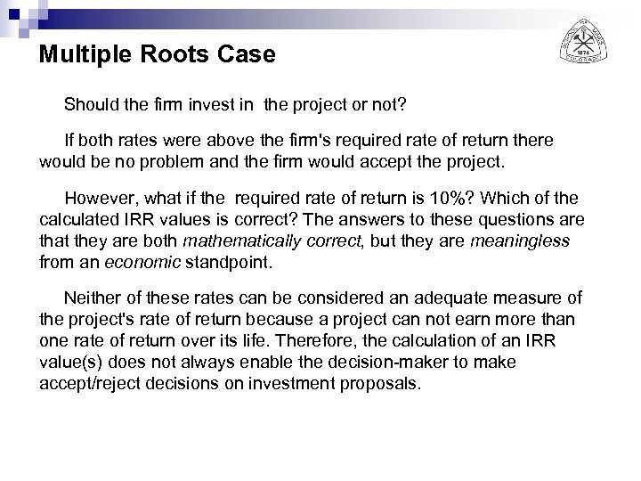 Multiple Roots Case Should the firm invest in the project or not? If both