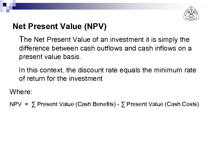 Net Present Value (NPV) The Net Present Value of an investment it is simply