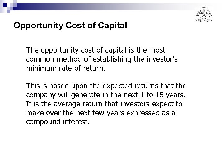 Opportunity Cost of Capital The opportunity cost of capital is the most common method