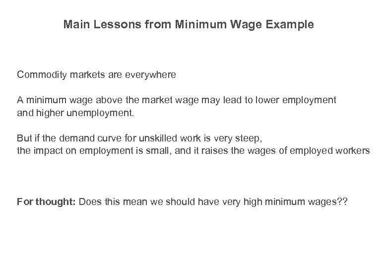 Main Lessons from Minimum Wage Example Commodity markets are everywhere A minimum wage above