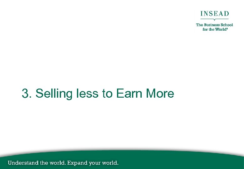 3. Selling less to Earn More