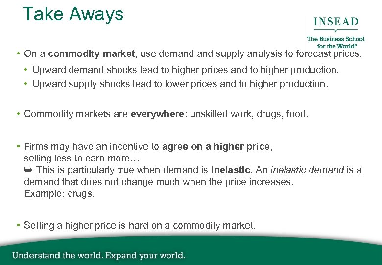 Take Aways • On a commodity market, use demand supply analysis to forecast prices.