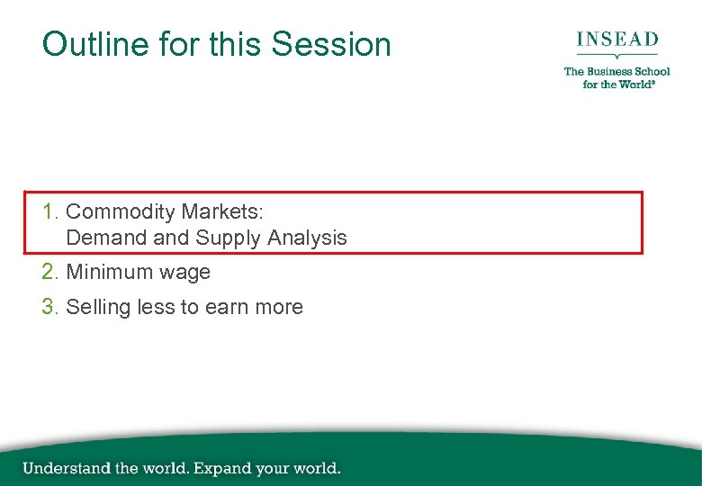 Outline for this Session 1. Commodity Markets: Demand Supply Analysis 2. Minimum wage 3.