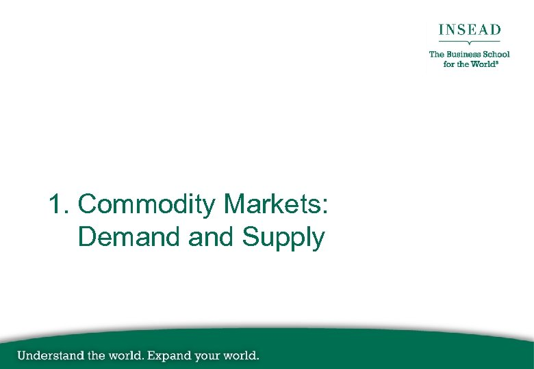 1. Commodity Markets: Demand Supply