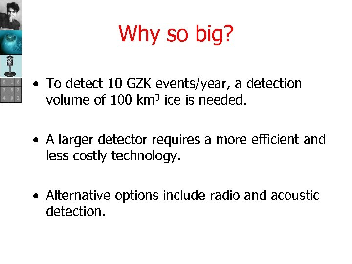 Why so big? • To detect 10 GZK events/year, a detection volume of 100