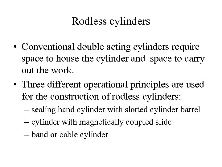 Rodless cylinders • Conventional double acting cylinders require space to house the cylinder and