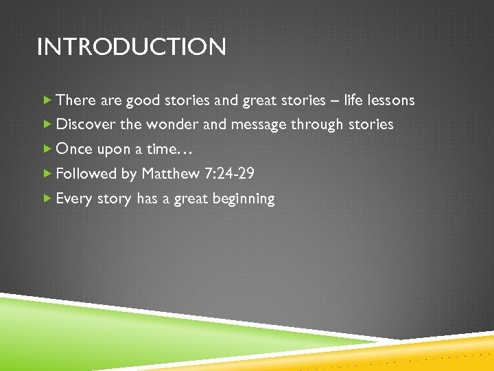 INTRODUCTION There are good stories and great stories – life lessons Discover the wonder