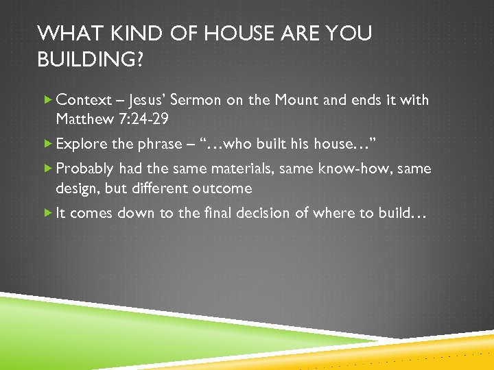 WHAT KIND OF HOUSE ARE YOU BUILDING? Context – Jesus' Sermon on the Mount