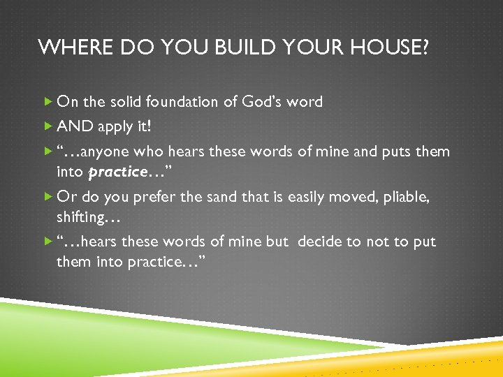 WHERE DO YOU BUILD YOUR HOUSE? On the solid foundation of God's word AND