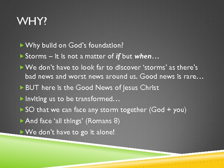 WHY? Why build on God's foundation? Storms – it is not a matter of