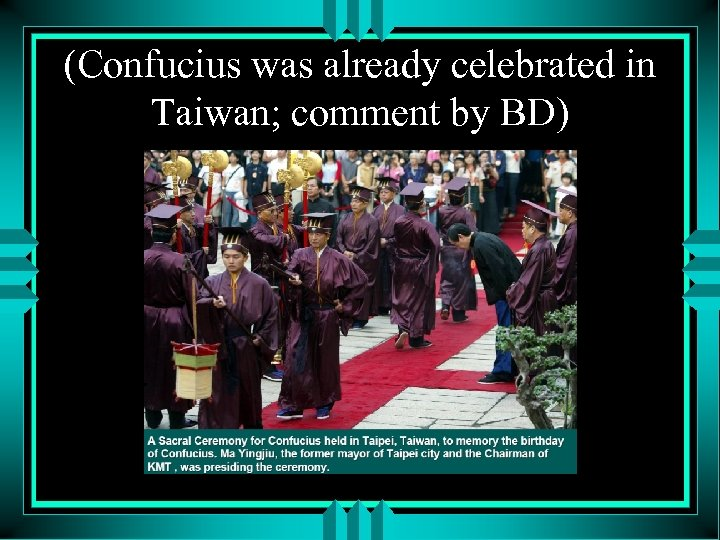 (Confucius was already celebrated in Taiwan; comment by BD)