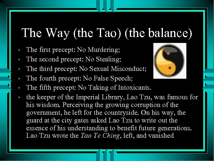The Way (the Tao) (the balance) • • • The first precept: No Murdering;