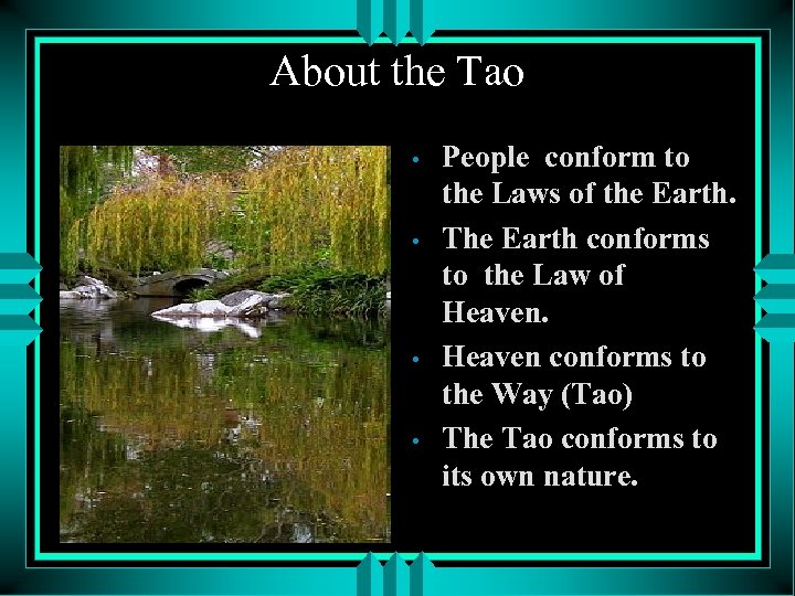 About the Tao • • People conform to the Laws of the Earth. The