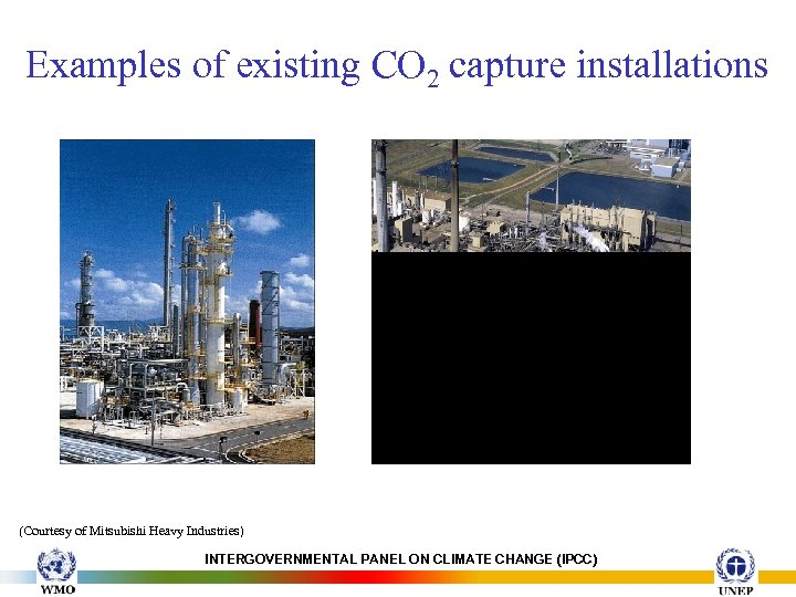 Examples of existing CO 2 capture installations (Courtesy of Mitsubishi Heavy Industries) INTERGOVERNMENTAL PANEL