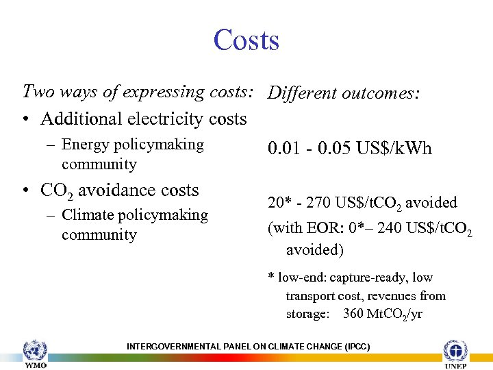 Costs Two ways of expressing costs: Different outcomes: • Additional electricity costs – Energy