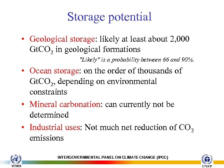 Storage potential • Geological storage: likely at least about 2, 000 Gt. CO 2