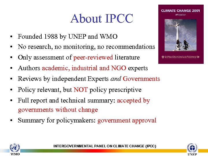 About IPCC • Founded 1988 by UNEP and WMO • No research, no monitoring,