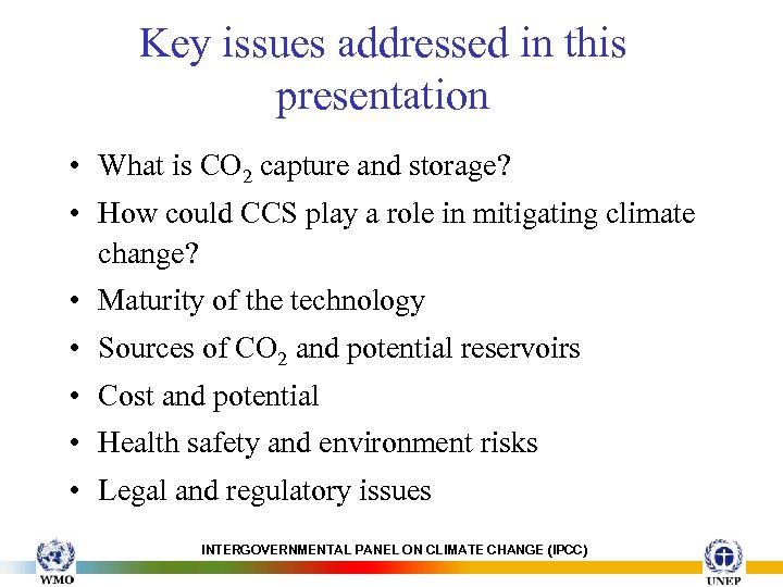 Key issues addressed in this presentation • What is CO 2 capture and storage?