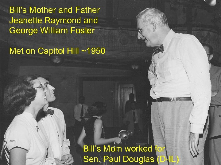 Bill's Mother and Father Jeanette Raymond and George William Foster Met on Capitol Hill