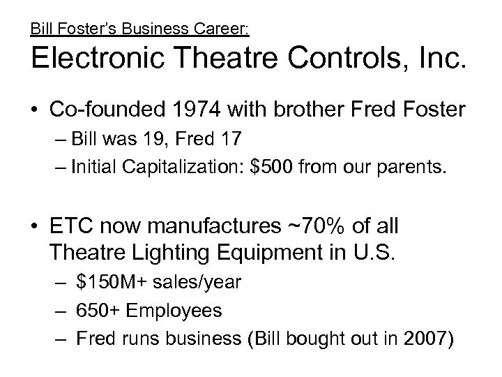 Bill Foster's Business Career: Electronic Theatre Controls, Inc. • Co-founded 1974 with brother Fred