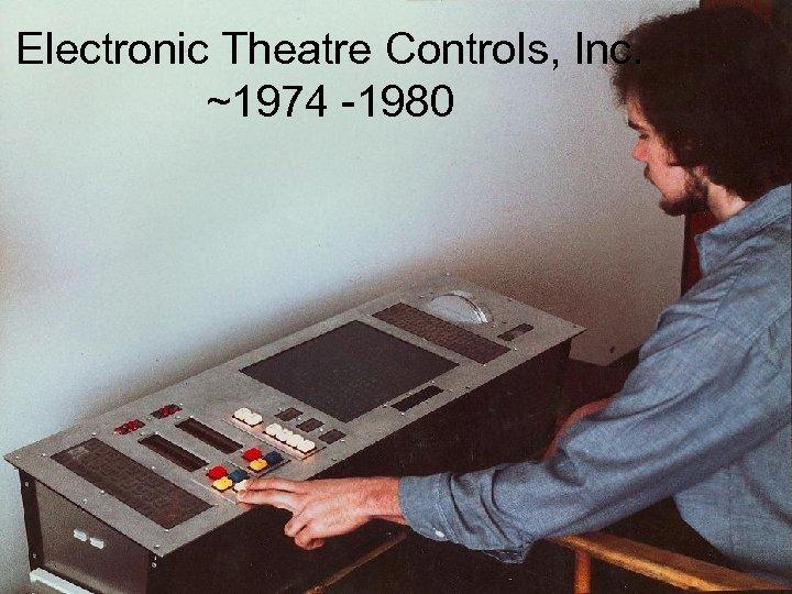 Electronic Theatre Controls, Inc. ~1974 -1980