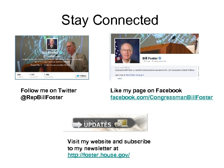 Stay Connected Follow me on Twitter @Rep. Bill. Foster Like my page on Facebook