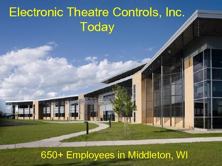 Electronic Theatre Controls, Inc. Today 650+ Employees in Middleton, WI