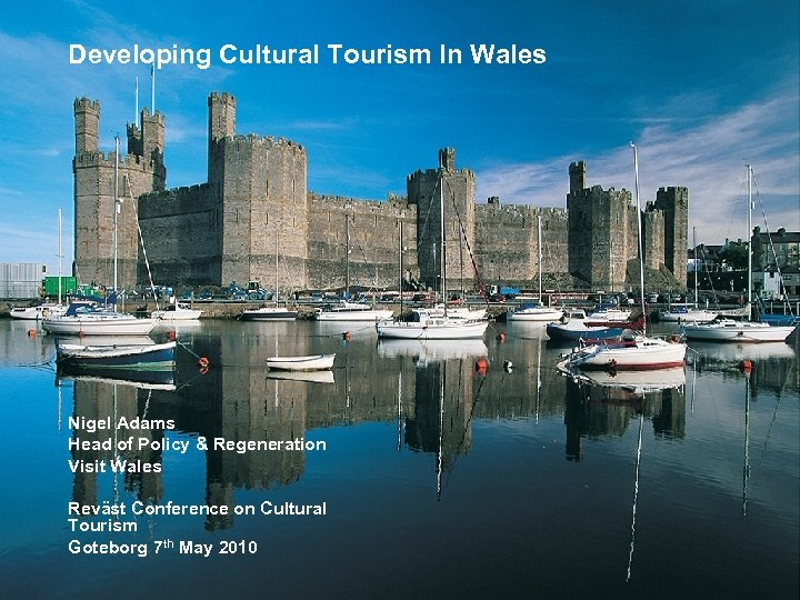 Developing Cultural Tourism In Wales Nigel Adams Head of Policy & Regeneration Visit Wales