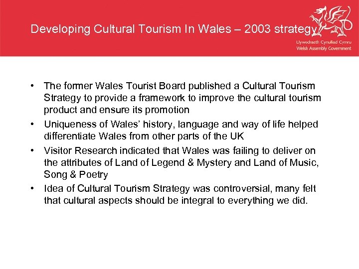 Developing Cultural Tourism In Wales – 2003 strategy • The former Wales Tourist Board