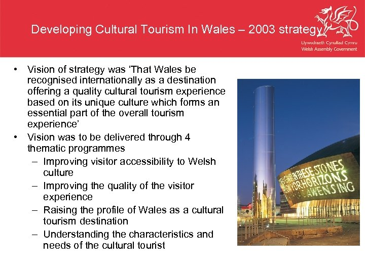 Developing Cultural Tourism In Wales – 2003 strategy • Vision of strategy was 'That