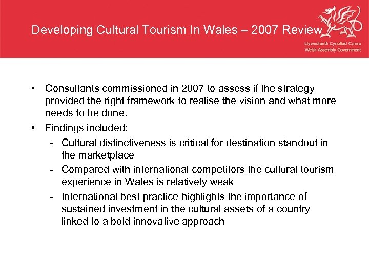 Developing Cultural Tourism In Wales – 2007 Review • Consultants commissioned in 2007 to