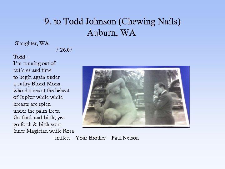 9. to Todd Johnson (Chewing Nails) Auburn, WA Slaughter, WA 7. 26. 07 Todd