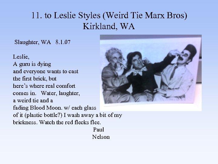 11. to Leslie Styles (Weird Tie Marx Bros) Kirkland, WA Slaughter, WA 8. 1.