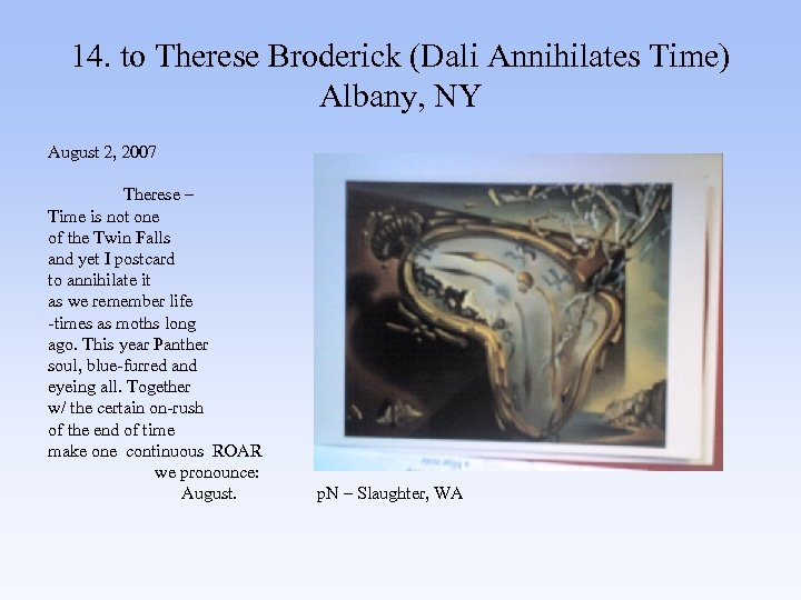 14. to Therese Broderick (Dali Annihilates Time) Albany, NY August 2, 2007 Therese –