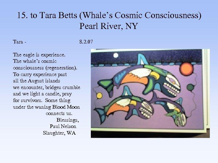 15. to Tara Betts (Whale's Cosmic Consciousness) Pearl River, NY Tara - 8. 2.