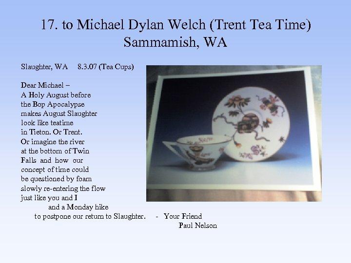17. to Michael Dylan Welch (Trent Tea Time) Sammamish, WA Slaughter, WA 8. 3.
