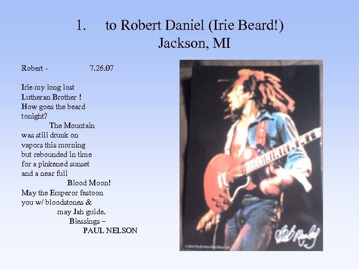 1. to Robert Daniel (Irie Beard!) Jackson, MI Robert - 7. 26. 07 Irie