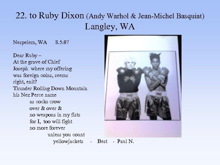 22. to Ruby Dixon (Andy Warhol & Jean-Michel Basquiat) Langley, WA Nespelem, WA 8.