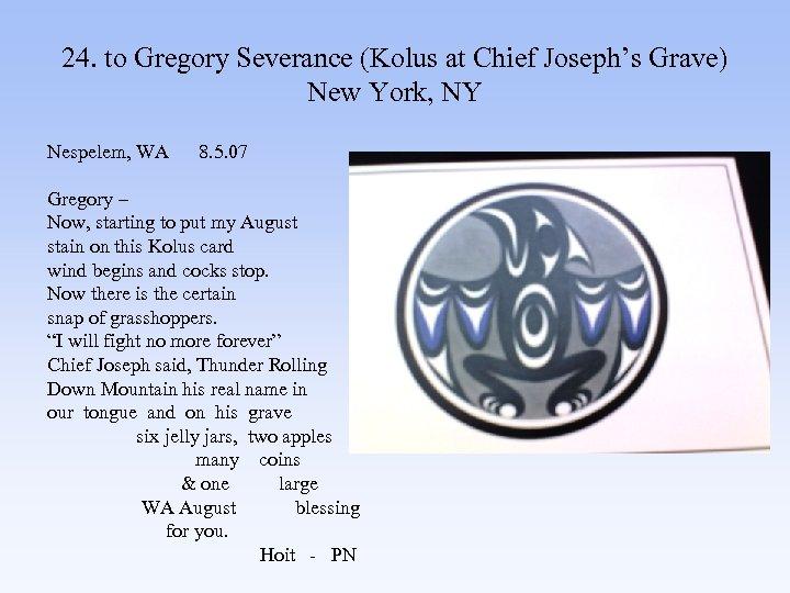 24. to Gregory Severance (Kolus at Chief Joseph's Grave) New York, NY Nespelem, WA