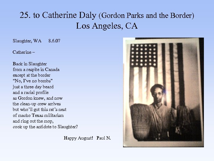 25. to Catherine Daly (Gordon Parks and the Border) Los Angeles, CA Slaughter, WA