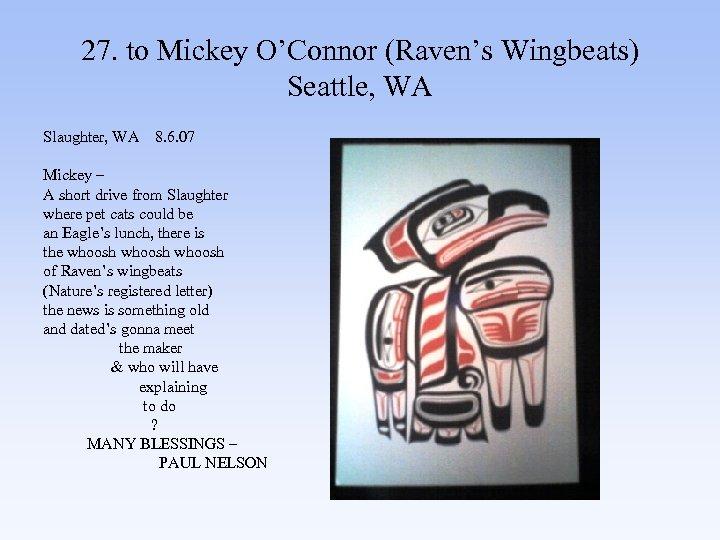 27. to Mickey O'Connor (Raven's Wingbeats) Seattle, WA Slaughter, WA 8. 6. 07 Mickey
