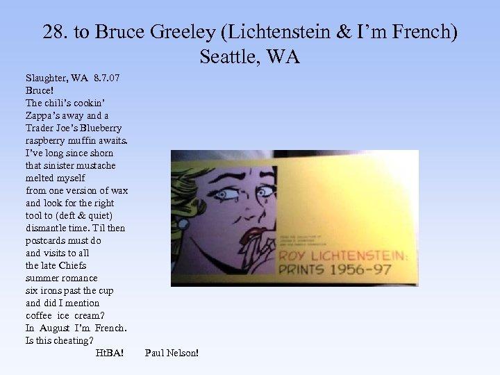 28. to Bruce Greeley (Lichtenstein & I'm French) Seattle, WA Slaughter, WA 8. 7.