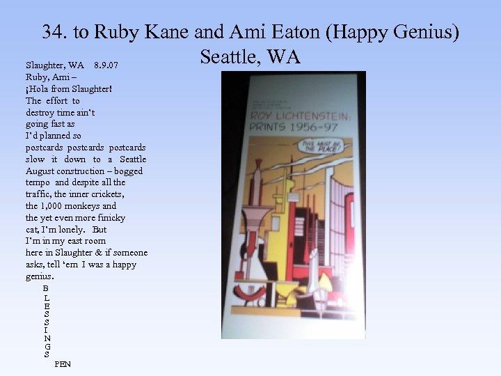34. to Ruby Kane and Ami Eaton (Happy Genius) Seattle, WA Slaughter, WA 8.