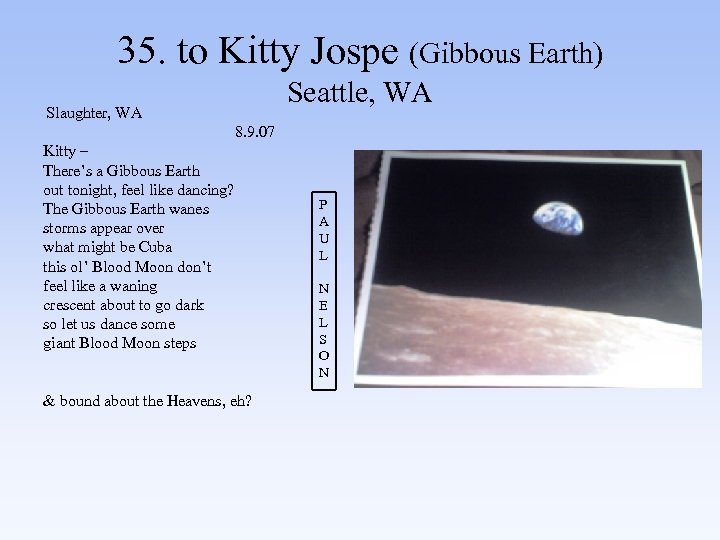 35. to Kitty Jospe (Gibbous Earth) Slaughter, WA 8. 9. 07 Kitty – There's