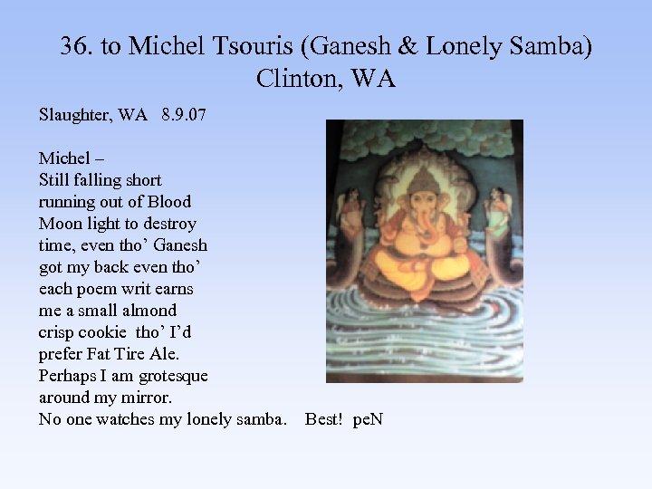36. to Michel Tsouris (Ganesh & Lonely Samba) Clinton, WA Slaughter, WA 8. 9.