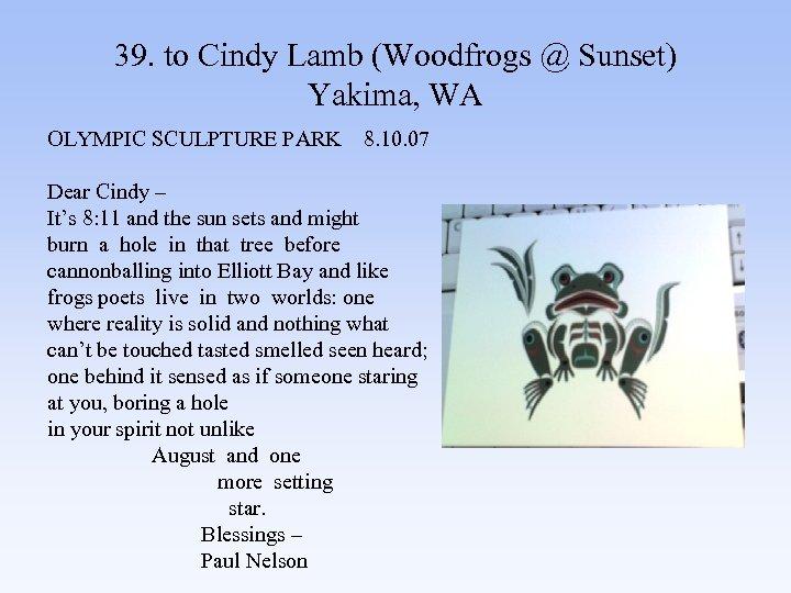 39. to Cindy Lamb (Woodfrogs @ Sunset) Yakima, WA OLYMPIC SCULPTURE PARK 8. 10.