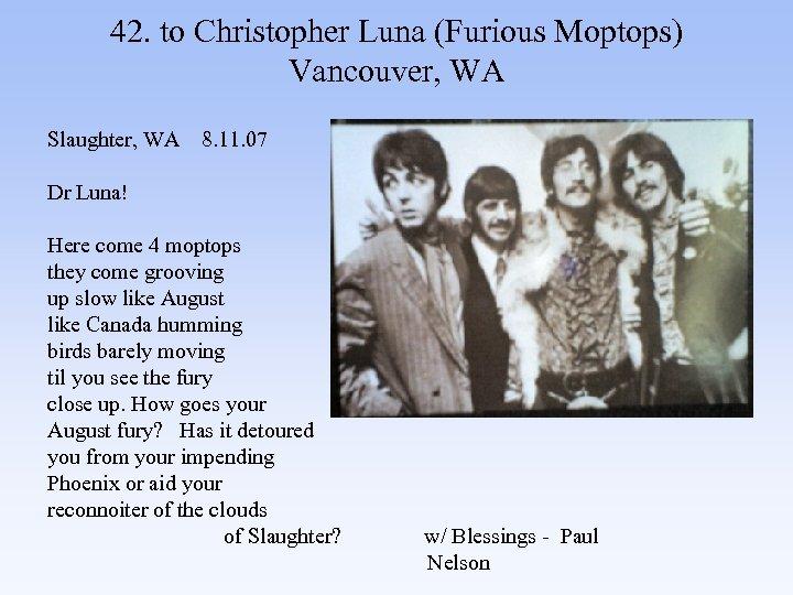 42. to Christopher Luna (Furious Moptops) Vancouver, WA Slaughter, WA 8. 11. 07 Dr