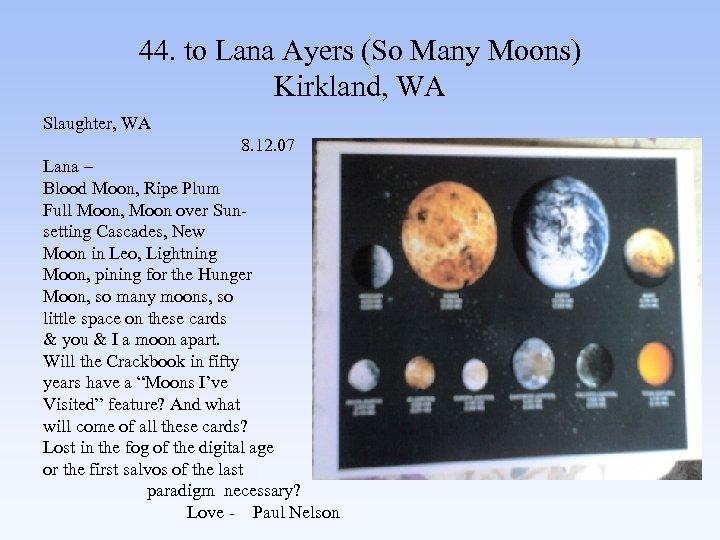 44. to Lana Ayers (So Many Moons) Kirkland, WA Slaughter, WA 8. 12. 07