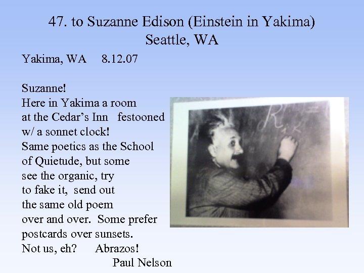 47. to Suzanne Edison (Einstein in Yakima) Seattle, WA Yakima, WA 8. 12. 07